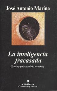 La Inteligencia Fracasada - José A. Marina